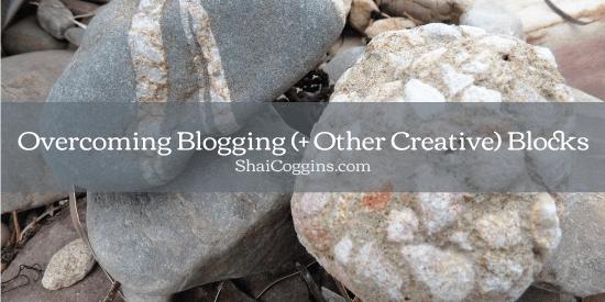 Overcoming Bloggingand Other Creative Blocks