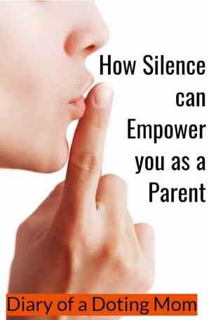 Power of Silence: How it can empower you as a parent
