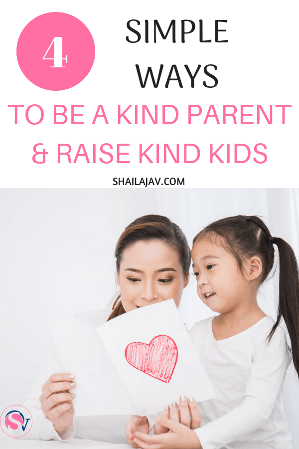 Want to raise kind kids in an unkind world? The first step starts with being a kind parent. Model the behaviour you'd like your kids to emulate. These 4 ways will explain how you can be a kinder parent. #PositiveParenting #RaisingKids #Shailajav