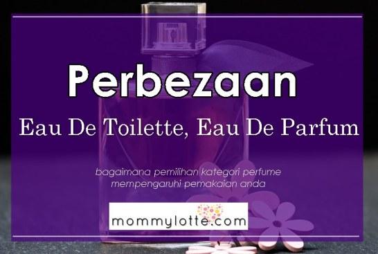 perbezaan antara Eau de Toilette dan Eau de Parfum