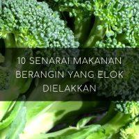 10 Senarai Makanan Berangin Yang Elok Dielakkan