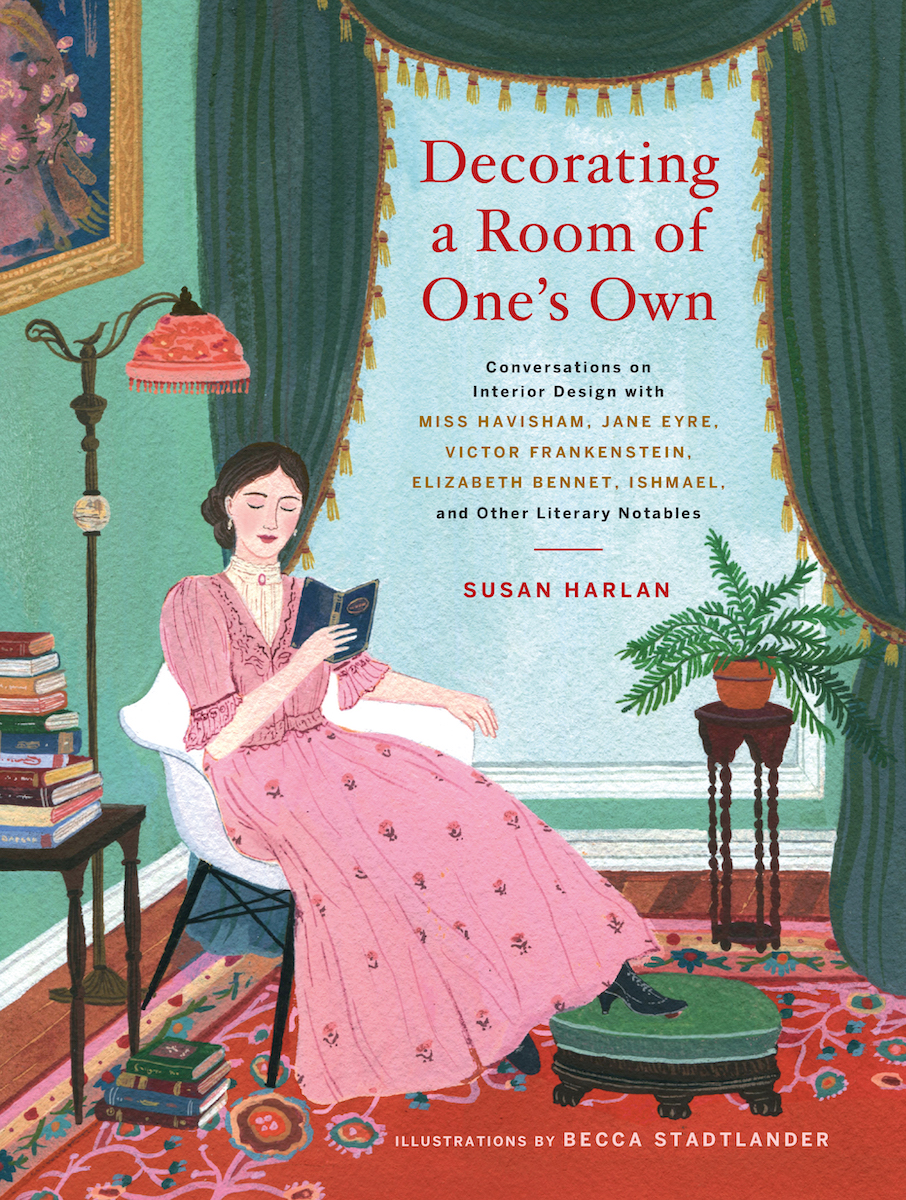 "Susan Harlan, ""Decorating a Room of One's Own: Conversations on Interior Design with Miss Havisham, Jane Eyre, Victor Frankenstein, Elizabeth Bennet, Ishmael, and Other Literary Notables"" (2018)"