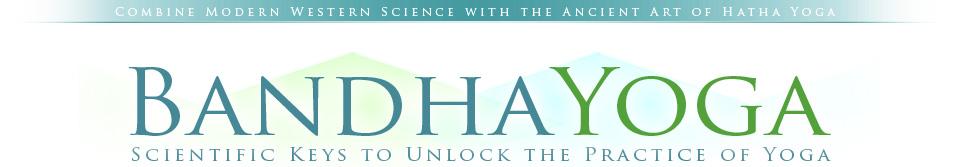 Bandha Yoga Scientific Keys to Unlock the Practice of Yoga