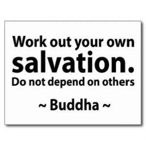 Buddha Quotes - Workout your own salvation do not depend on others - Buddha