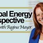 Global Energy Perspective With Regina Mayor