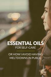 Essential oils for self-care (or how I avoid having meltdowns in public)