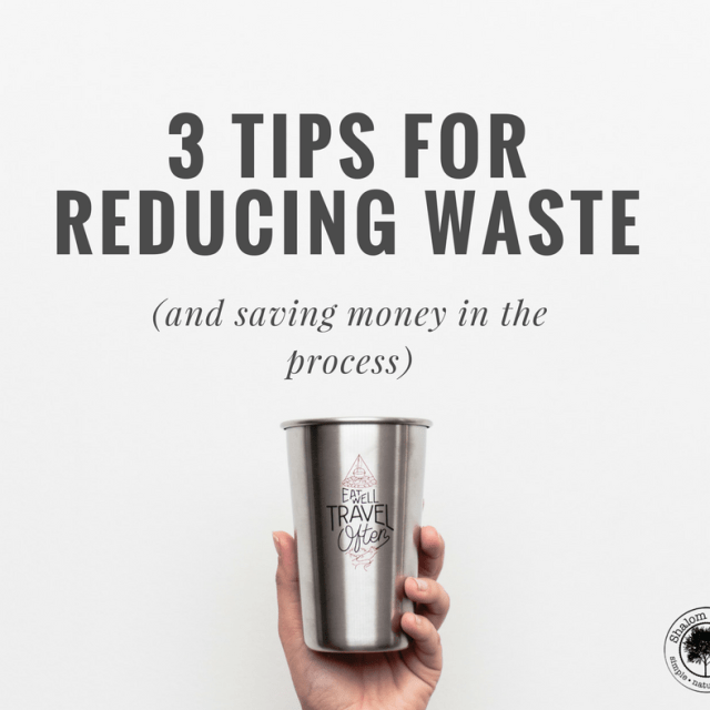 3 tips for reducing waste (and saving money in the process)