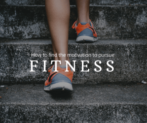 How to find the motivation to pursue fitness
