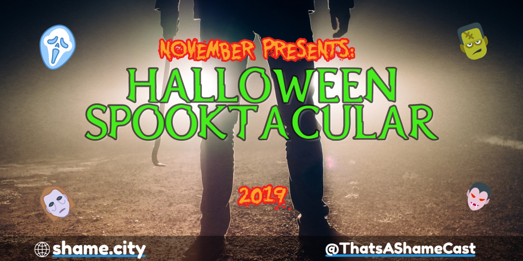 Halloween Spooktacular 2019 - That's a Shame
