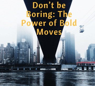 The Power of Bold Moves