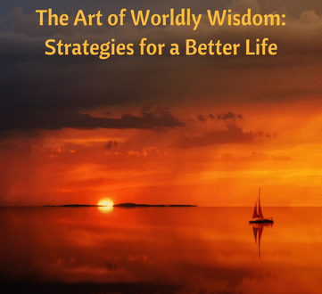 The Art of Worldly Wisdom: Strategies for a Better Life
