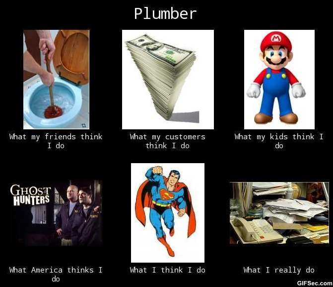 """Meme of """"What my friends, customers, kids, America, and I do"""" for plumbers."""