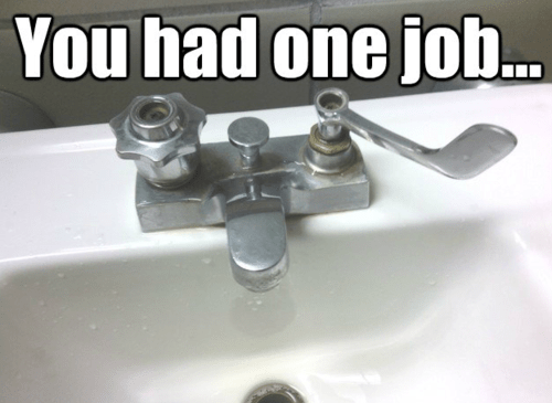"""Meme of a sink with a door handle with the text """"You had one job..."""""""