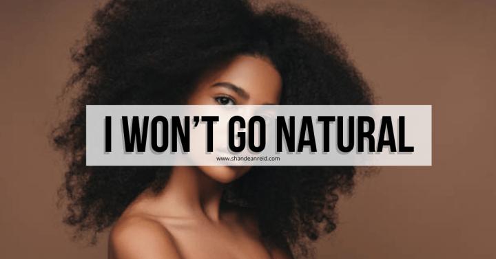 I Won't Go Natural