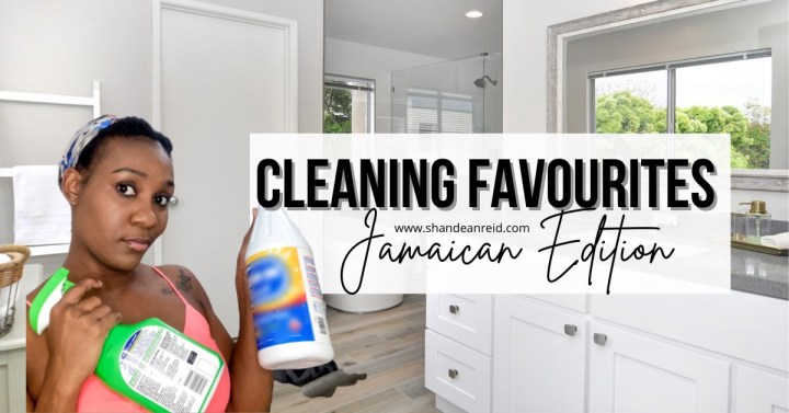 Cleaning Favorites – The Jamaican Edition Pt 1