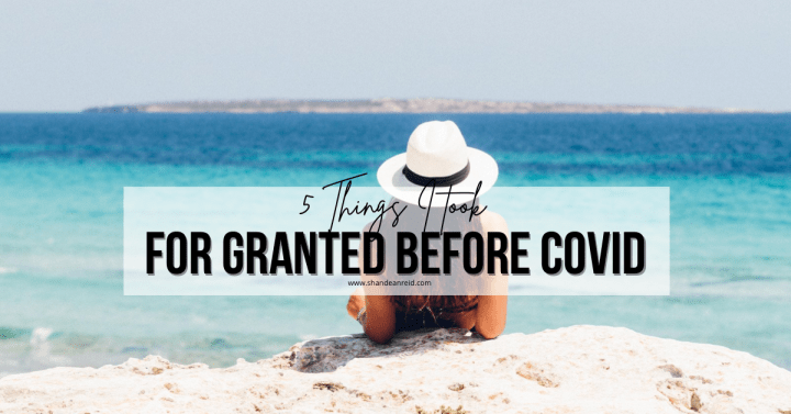 5 Things I Took For Granted Before COVID