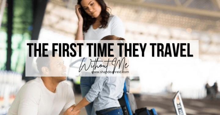 Hubby Guest Post: First Time They Travel Without… Me