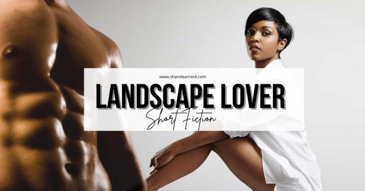 Landscape Lover: A Short Story
