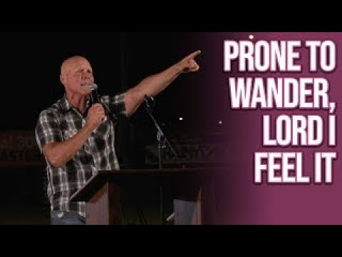 Prone to Wander, Lord I Feel It