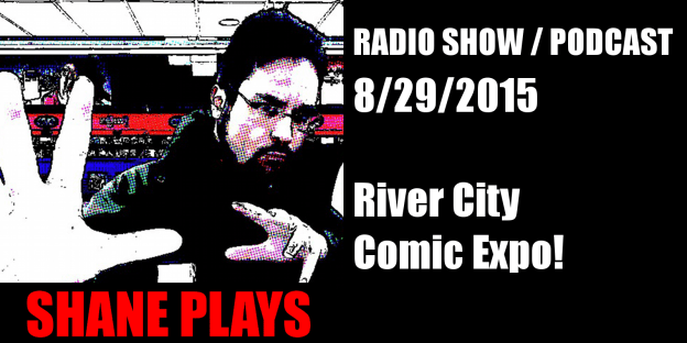 Shane Plays Radio/Podcast Episode 14: River City Comic Expo!