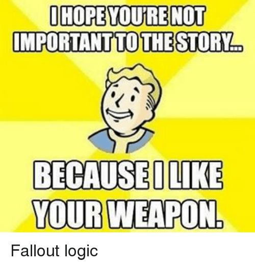 geek meme fallout logic weapon