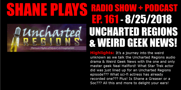 uncharted regions and weird geek news shane plays podcast title 8-25-2018