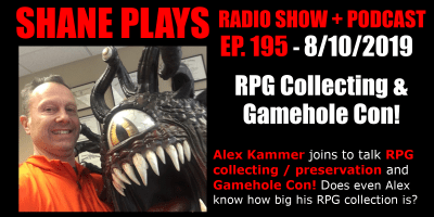 rpg collecting and gamehole con with alex kammer shane plays podcast title 8-10-2019