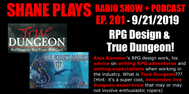 RPG Design & True Dungeon with Alex Kammer! shane plays podcast title 9-21-2019