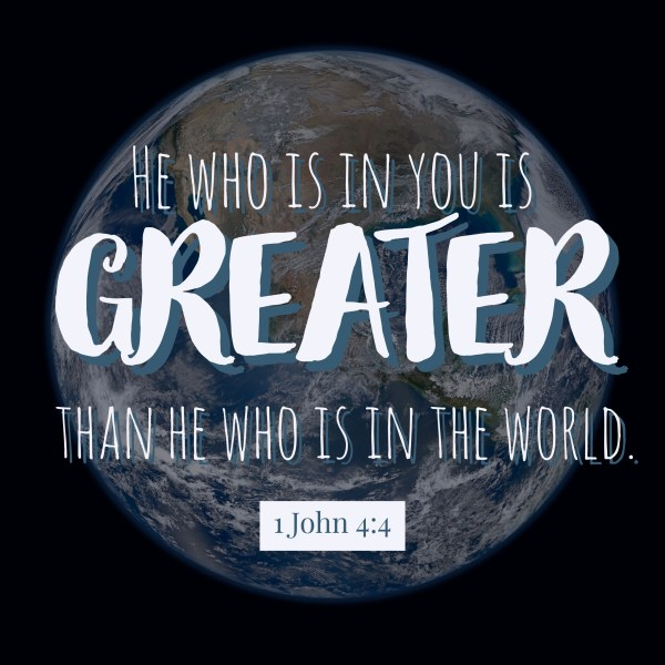 """""""Little children, you are from God and have overcome them, for he who is in you is greater than he who is in the world,"""" (1 John 4:4, ESV)."""
