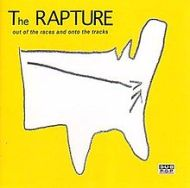 The Rapture - Out Of The Races and Onto The Tracks (2001)