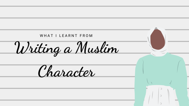 What I Learnt From Writing a Muslim Character