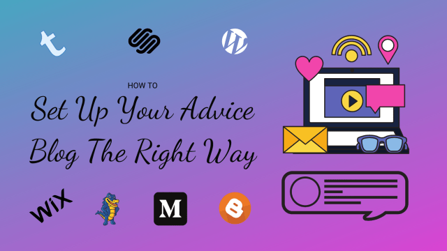 How to Set Up Your Advice Blog The Right Way