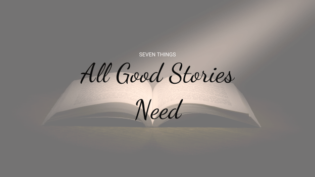 Seven Things All Good Stories Need title