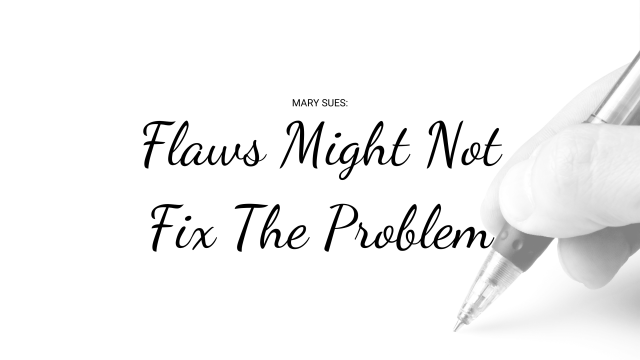 Mary-Sue: Why Flaws Might Not Fix the Problem