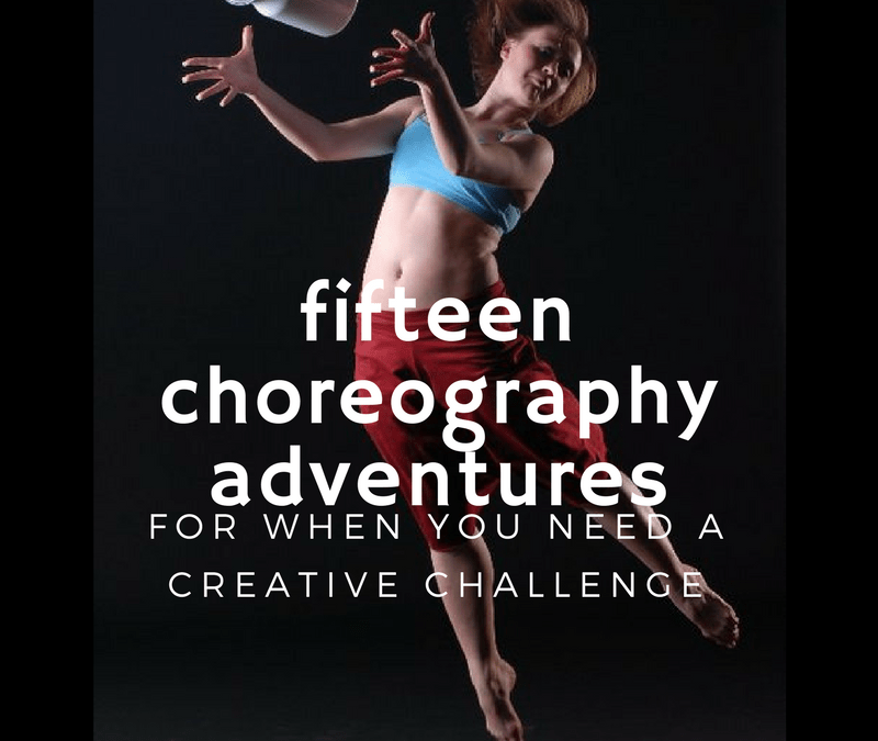 15 Choreography Adventures for When You Need A Creative Challenge