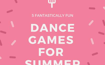 5 Fantastically Fun Dance Games for Summer