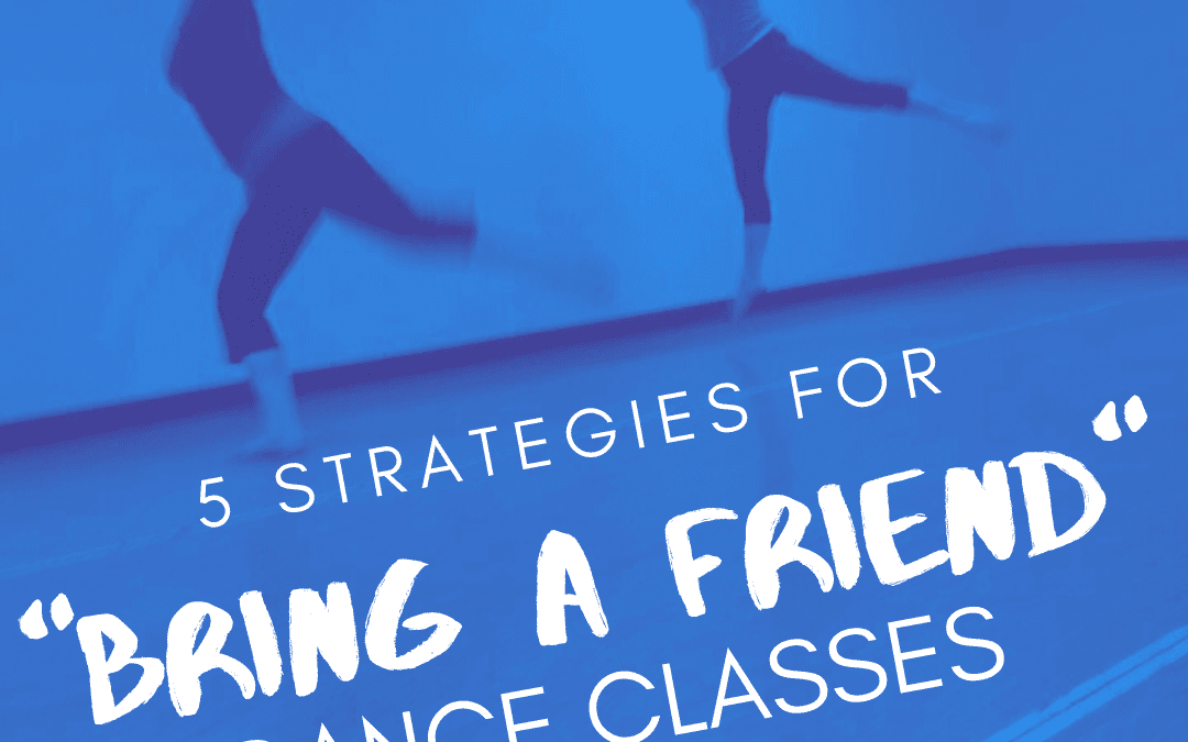 "5 Strategies for ""Bring A Friend"" Dance Classes"