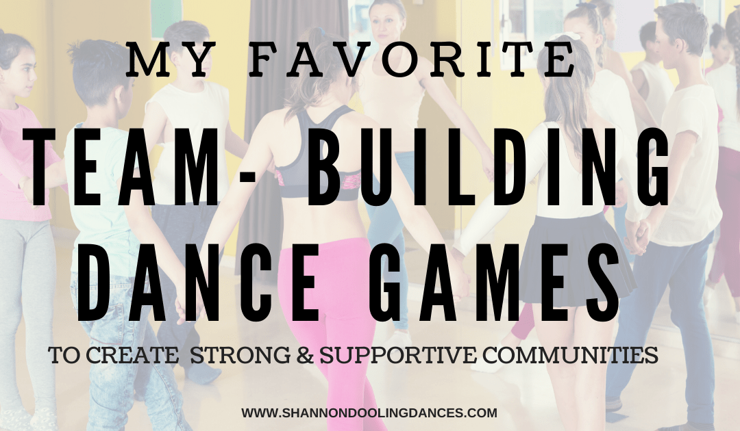 """A group of teenage dance students holds hands in a circle. Text overlay reads """"My Favorite Team-Building Dance Games"""" to Create Stron and Supportive Communities"""