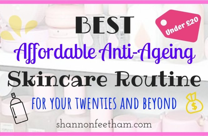 Affordable Anti-Ageing Skincare Routine for Your 20's - Shannon Feetham