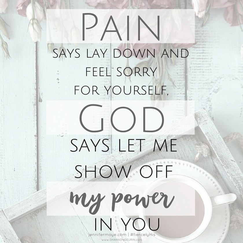 Over 100 million Americans suffer from chronic pain. You can either lay down and wallow in the pain and suffering, or you can choose to get up and let God show off His power within you!