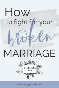 How To Fight For Your Broken Marriage