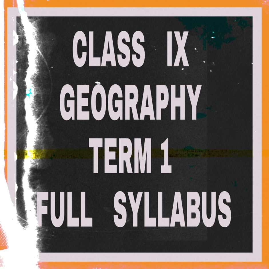 CLASS IX GEOGRAPHY TERM I MCQ's, ASSERTION AND REASON, MAP QUESTIONS ETC.