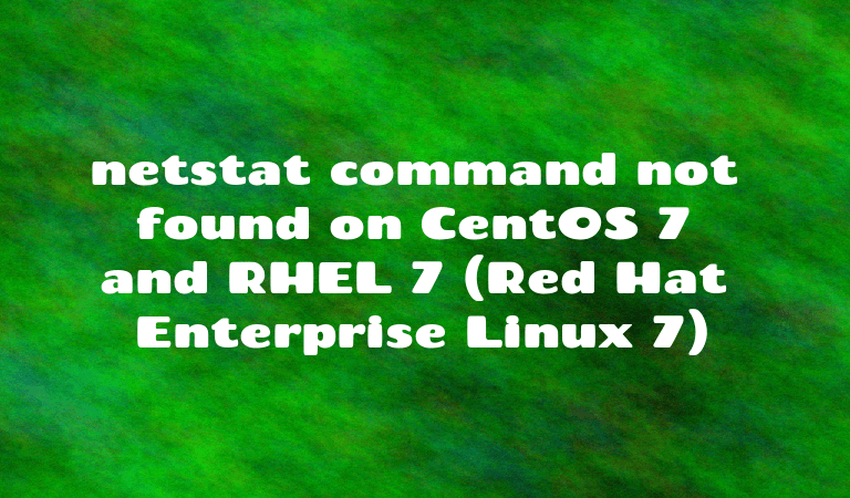 netstat command not found on CentOS 7 and RHEL 7 (Red Hat Enterprise