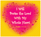 I will praise the Lord with my whole heart