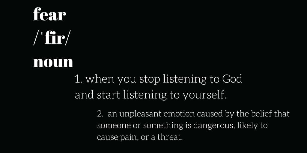 Fear: When you stop listening to God & start listening to yourself