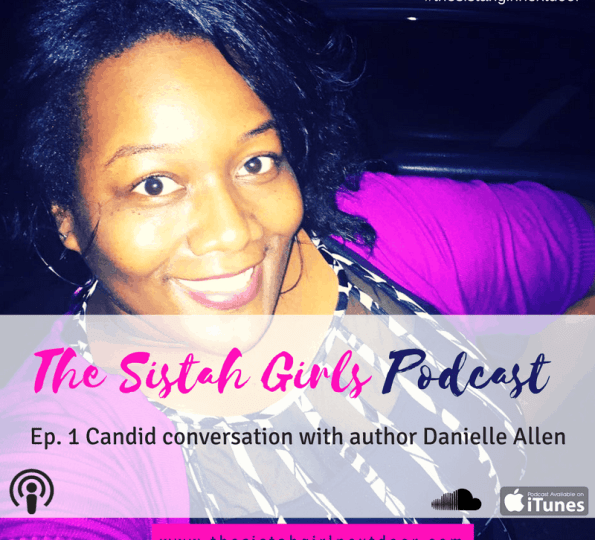 The Sistah Girls Podcast with Danielle Allen