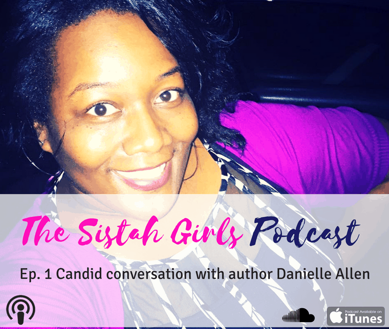 #TheSistahGirlsPodcast Interview with author Danielle Allen [Audio]