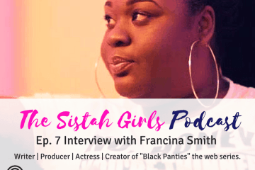 Sistah Girls Podcast Francina Smith