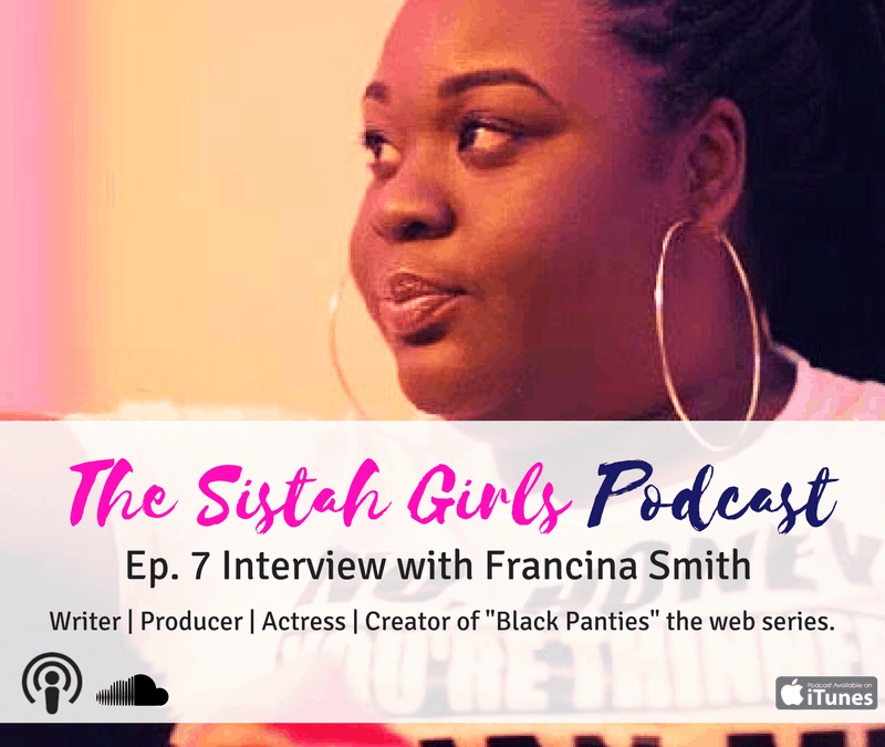 The Sistah Girls Podcast: Francina Smith Creates Television for Women of all Shapes and Sizes