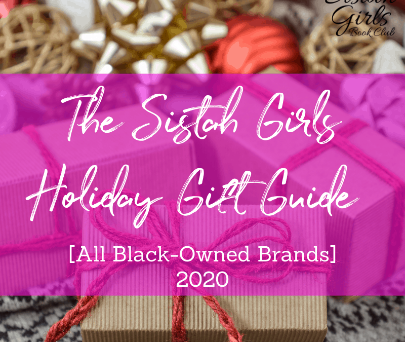 The Sistah Girls Holiday Gift Guide [All Black-Owned Brands] 2020